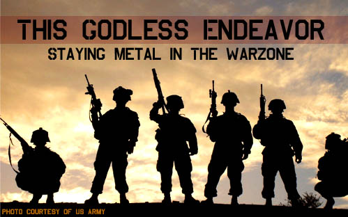 This Godless Endeavor: Staying Metal In The Warzone