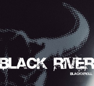 "BLACK RIVER - ""Black'n'roll"""