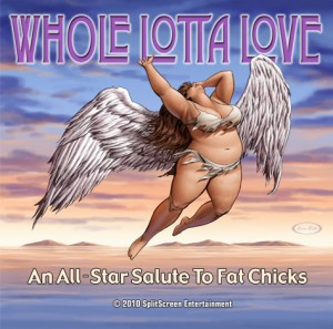 WHOLE LOTTA LOVE: An All-Star Salute To Fat Chicks