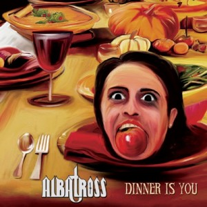 Albatross - Dinner Is You