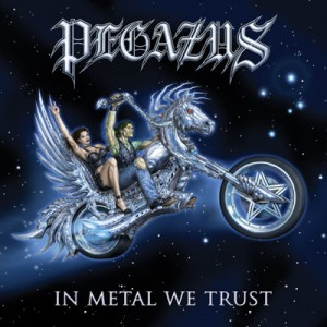 "Pegazus - ""IN METAL WE TRUST"""