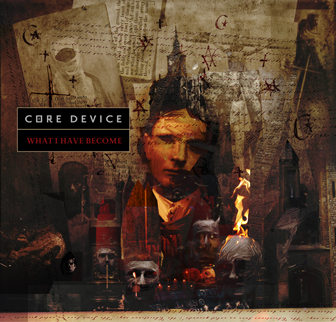 "Core Device ""What I Have Become"""