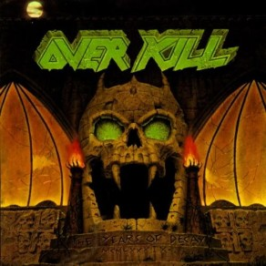 Overkill- Years of Decay