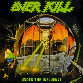 Overkill- Under the Influenc