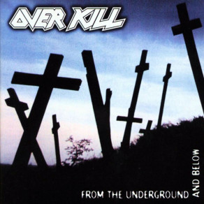 Overkill- From the Underground and Below