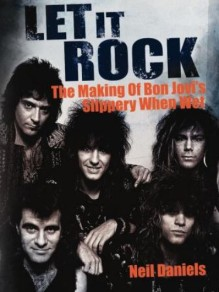 LET IT ROCK – THE MAKING OF BON JOVI'S SLIPPERY WHEN WET