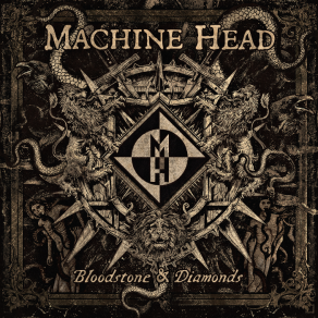 Machine Head - Bloodstone & Diamonds