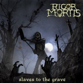 """Rigor Mortis - """"Slaves To The Grave"""""""