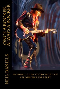ONCE A ROCKER, ALWAYS A ROCKER – A CASUAL GUIDE TO THE MUSIC OF AEROSMITH'S JOE PERRY