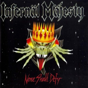 Infernal Majesty - None Shall Defy