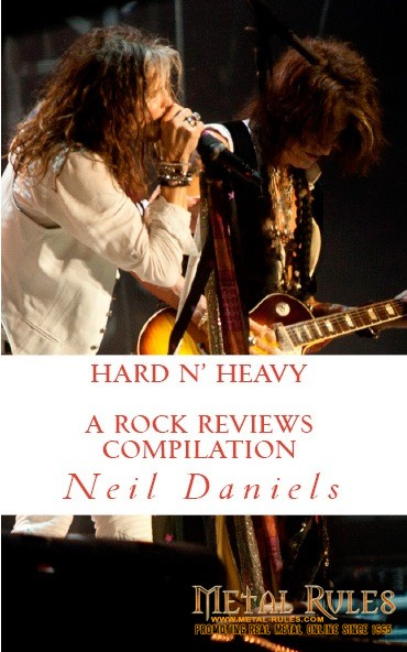 HARD N' HEAVY – A ROCK REVIEWS COMPILATION BY NEIL DANIELS PUBLISHED BY CREATESPACE  WORLDWIDE RELEASE DATE: FEBRUARY 8, 2016  ISBN-13: 978-1523472758 ISBN-10: 1523472758