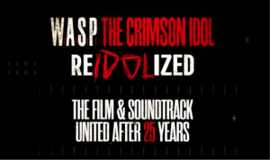 "W.A.S.P. – ""RE-IDOLIZED: Previously Unreleased Film & Soundtrack United After 25 Years!"